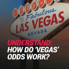 How Do 'Vegas' Odds Work?