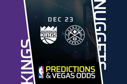 NBA: Kings vs Nuggets Prediction & Vegas Odds (Dec 23)