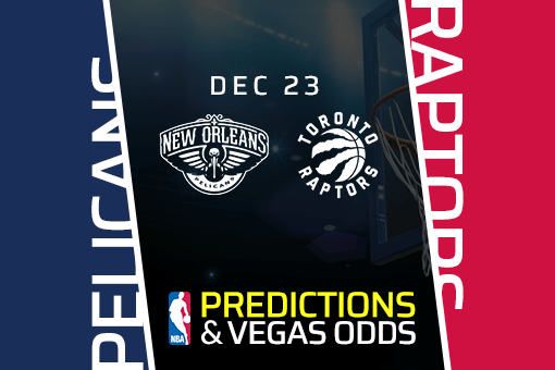 NBA: Raptors vs Pelicans Prediction & Vegas Odds (Dec 23)