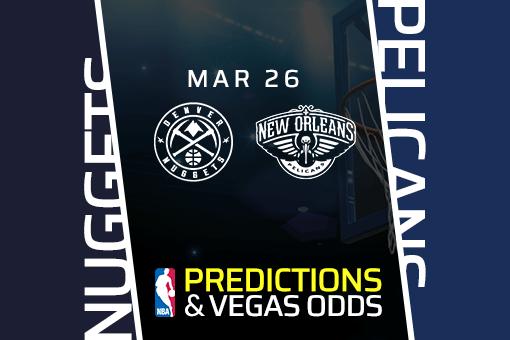 Free NBA Pick: Nuggets vs Pelicans Prediction & Vegas Odds (Mar 26)