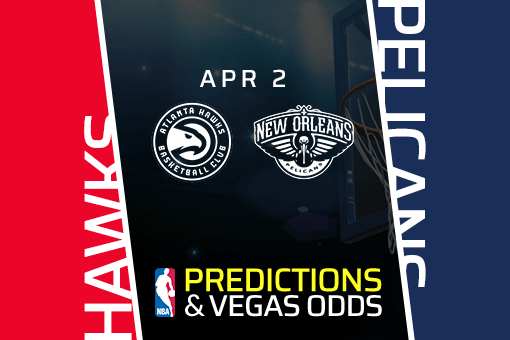 Free NBA Pick: Hawks vs Pelicans Prediction, Vegas Odds (Apr 2)