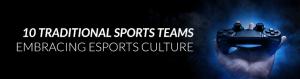 10 Traditional Sports Teams Embracing Esports Culture
