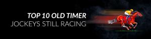 Top 10 Old Timer Jockeys Still Racing Today