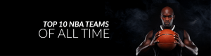 Top 10 NBA Team of All Times