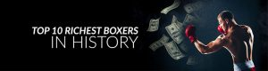 Top 10 Richest Boxers in History