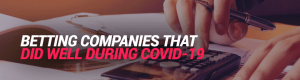 Betting Companies That Did Well During Covid-19