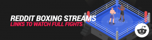 Reddit Boxing Streams: Redditor Links to Watch Full Fights