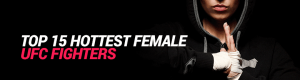 Top 15 Hottest UFC Female Fighters