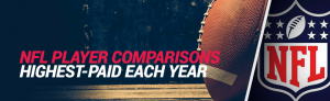 NFL Player Comparisons 2021 – The Highest Paid NFL Player Each Year