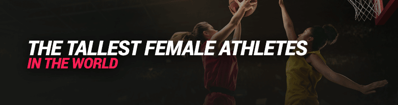 image of the tallest female athletes in the world