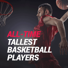 The Ten Tallest Basketball Players Of All-Time