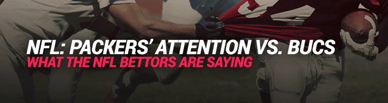 image for what the nfl bettors are saying - attention on packers vs bucs (buccaneers)