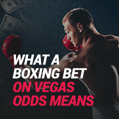 What a 'Vegas Odds' Boxing Bet Really Means