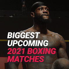 The Biggest Upcoming Boxing Matches in 2021