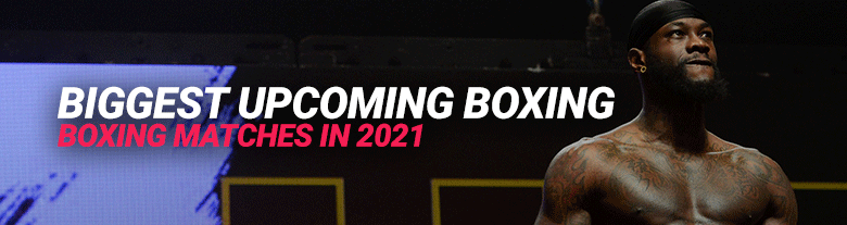 biggest-upcoming-boxing-matches-in-2021