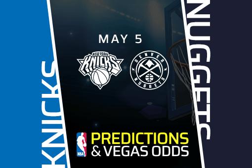 NBA Picks: Knicks vs Nuggets Prediction, Vegas Odds (May 5)